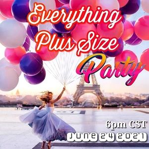 Everything Plus Size Party 6/24 6pm CST